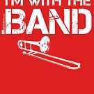I'm With The Band - Trombone (White Lettering) by RedLabelShirts