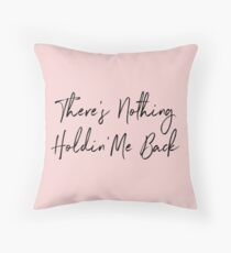 There's Nothing Holdin' Me Back Throw Pillow