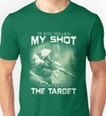 Sniper IF YOU HEARD MY SHOT YOU WERE NOT THE TARGET T-Shirt