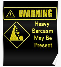 Warning Heavy Sarcasm may be Present tee shirt Poster