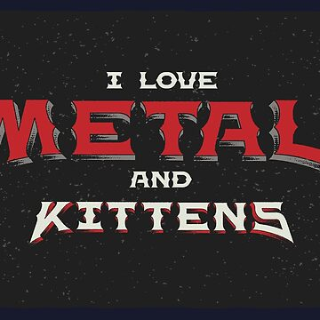 I Love Metal And Kittens by the-flash