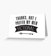 Thanks, but I prefer my men FICTIONAL Greeting Card