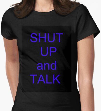 Shut Up and Talk T-Shirt
