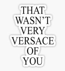 That Wasn't Very Versace Of You Merchandise Sticker