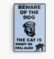 Beware of the dog – The cat is shady as hell also Metal Print