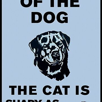 Beware of the dog – The cat is shady as hell also by michaelroman