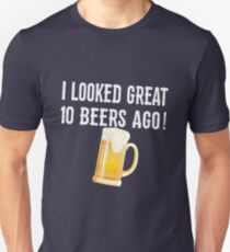 I Looked Great 10 Beers Ago Design T-Shirt