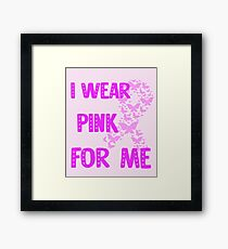 I Wear Pink For Me Butterfly Pink Ribbon Cancer Awareness Framed Print