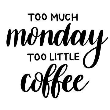 Letras de 'Demasiado lunes demasiado poco de café' de bloemsgallery