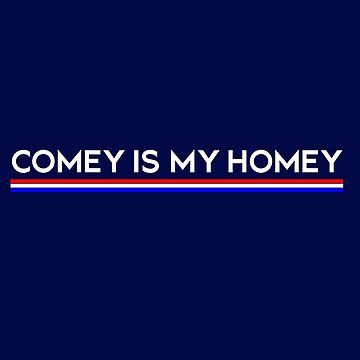 Comey is My Homey  by lakeeffect