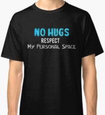 no hugs respect my personal space T-shirt Funny Saying Novelty Humor shirts Classic T-Shirt