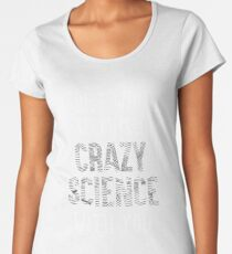Quote I Just Want To Make Crazy Science With You t-shirt Women's Premium T-Shirt
