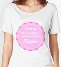 Cook Yourself Happier Women's Relaxed Fit T-Shirt