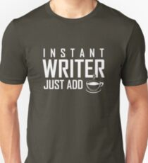 Funny INSTANT WRITER, JUST ADD COFFEE  T-Shirt