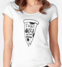 I want Pizza not your opinion Women's Fitted Scoop T-Shirt