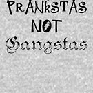 Prankstas Not Gangstas by DILLIGAF