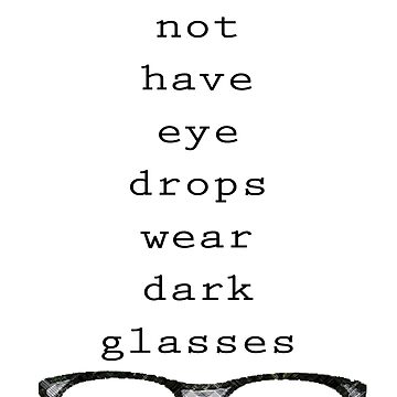 Who does not have eye drops wear dark glasses by williamamorimws
