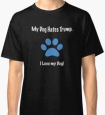 My Dog Hates Trump. I Love my Dog! - blue paw print Classic T-Shirt