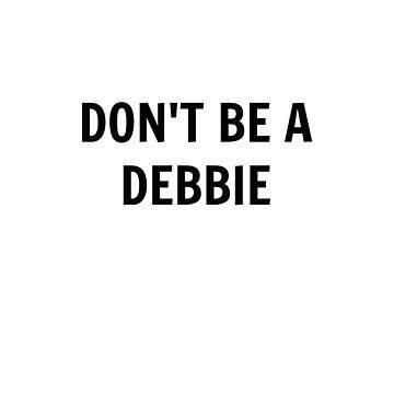 don't be a debbie by ChloeHebert