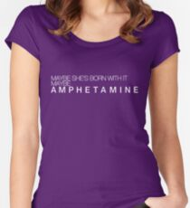 maybe she's born with it. maybe amphetamine. Women's Fitted Scoop T-Shirt