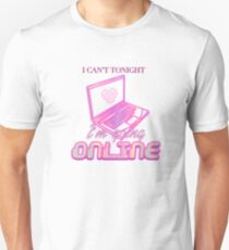 I can't tonight, I'm going ~online~ Unisex T-Shirt