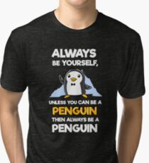 Always Be Yourself Funny Penguin Shirts Tri-blend T-Shirt