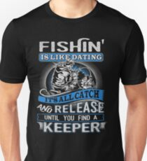 Fishing is like dating it's all catch and release until you find a keeper -T-shirts & Hoodies T-Shirt