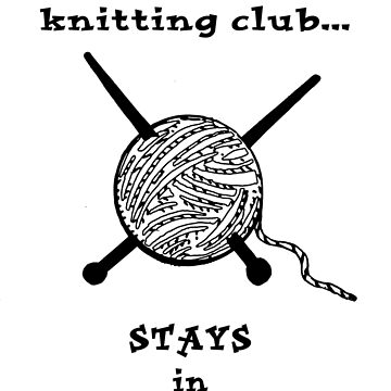 What happens in knitting club...STAYS in knitting club! by darrikk