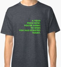 Start Now, Take Action Today Classic T-Shirt