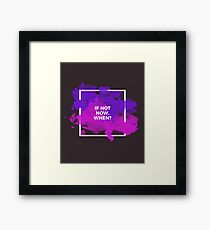 If not now, then when Framed Print