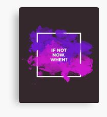 If not now, then when Canvas Print