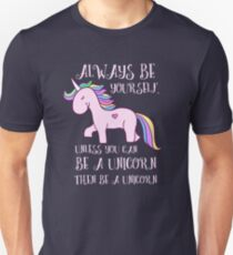 Always Be Yourself Unless You Can Be a Unicorn, Then Be a Unicorn Funny Shirt T-Shirt