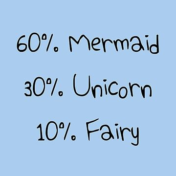60% Mermaid, 30% Unicorn, 10% Fairy by jezkemp