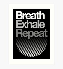Breath, Exhale, Repeat ... Art Print