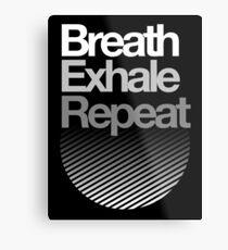 Breath, Exhale, Repeat ... Metal Print