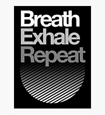 Breath, Exhale, Repeat ... Photographic Print