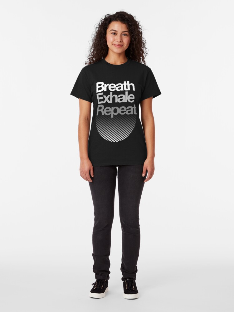 Alternate view of Breath, Exhale, Repeat ... Classic T-Shirt