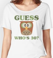 Guess Who's 30 Women's Relaxed Fit T-Shirt