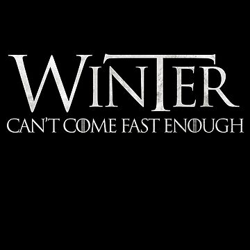 GAME 'WINTER CAN'T COME FAST ENOUGH' T for Thrones Shirt by prezziefactory