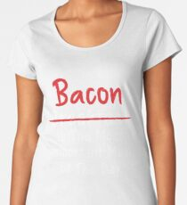 Bacon is Most Important Meal of the Day Women's Premium T-Shirt