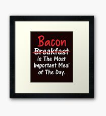 Bacon is Most Important Meal of the Day Framed Print