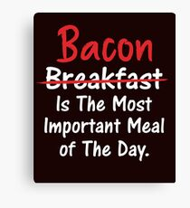 Bacon is Most Important Meal of the Day Canvas Print