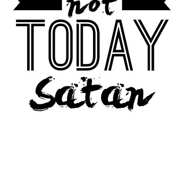 Not Today Satan by theTeeLife