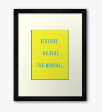 I feel good. I feel great. I feel wonderful. Framed Print