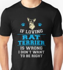 If Loving Rat Terrier Is Wrong I Don't Want To Be Right T-Shirt T-Shirt