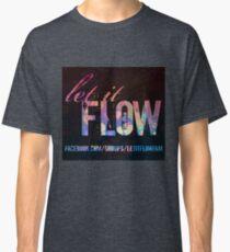 Let It Flow - Design #1 Classic T-Shirt