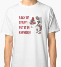 Back Up Terry! Put it in Reverse! Classic T-Shirt