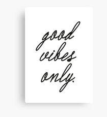 Good vibes only... Canvas Print