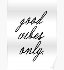 Good vibes only... Poster
