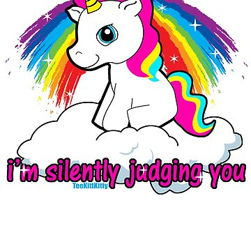 I'm Silently Judging You - Funny, Offensive, Sarcastic Unicorn Making judgemental comments, Judgemental unicorn T-Shirt  by Teekittykitty